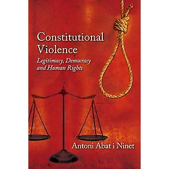 Constitutional Violence - Legitimacy - Democracy and Human Rights by A