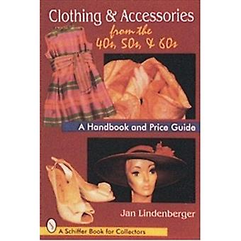 Clothing and Accessories from the '40s - '50s and '60s - A Handbook an