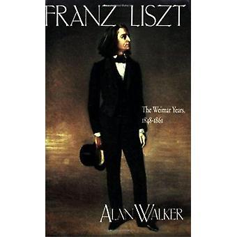 Franz Liszt - die Weimarer Jahre - 1848-1861 - v. 2 - die Weimarer Jahre - 1