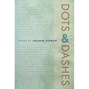 Dots & Dashes by Jehanne Dubrow - 9780809336098 Book