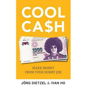 Cool Cash - Make Money From Your Hobby Job by Jorg Dietzel - Ivan Ho -