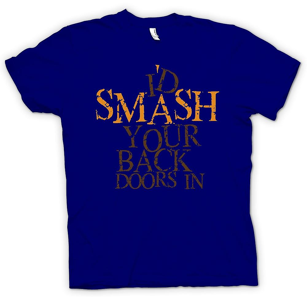 Mens T-shirt - Id Smash Your Back Doors In - Funny Crude