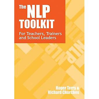 The NLP Toolkit - For Teachers - Trainers and School Leaders by Roger