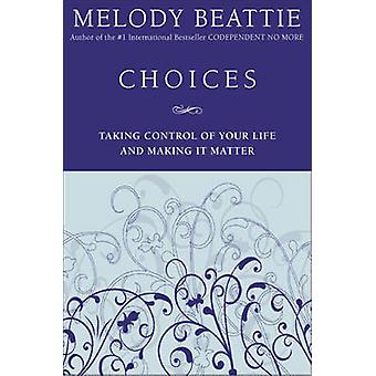 Choices - Taking Control of Your Life and Making it Matter by Melody B