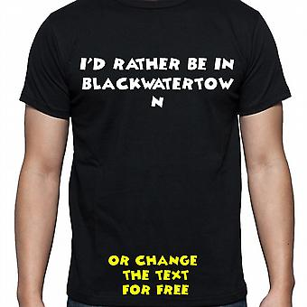 I'd Rather Be In Blackwatertown Black Hand Printed T shirt