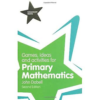 Games, Ideas and Activities for Primary Mathematics (Classroom Gems)