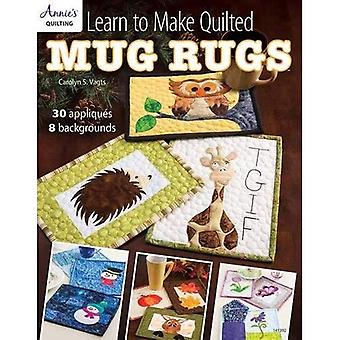 Learn to Make Quilted Mug Rugs: 30 Appliques 8 Backgrounds (Annie's Quilting)
