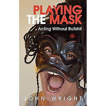 Playing the Mask: Acting Without Bulls*it