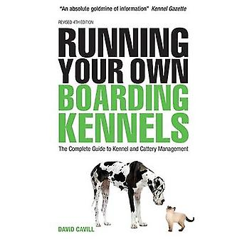Running Your Own Boarding Kennels - The Complete Guide to Kennel and C