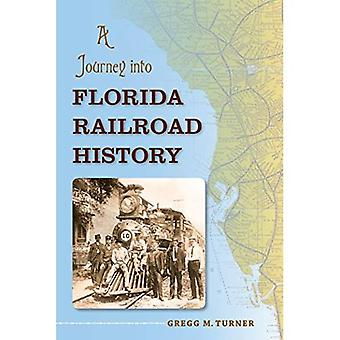 A Journey into Florida Railroad History (Florida History and Culture)