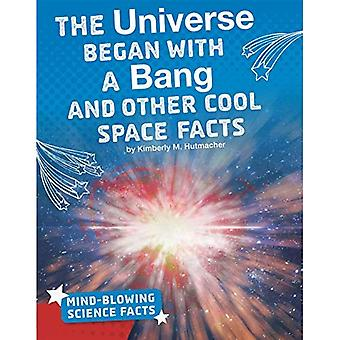 The Universe Began with a Bang and Other Cool Space Facts