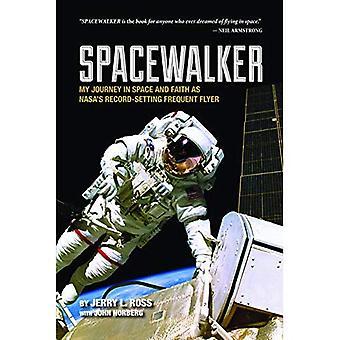 Spacewalker: Min resa i rymden och tro som NASA: s rekordstora Frequent Flyer