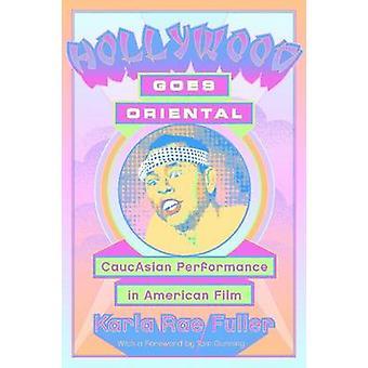 Hollywood Goes Oriental - CaucAsian Performance in American Film by Ka