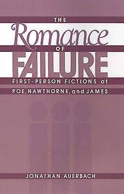 The Rohommece of Failure FirstPerson Fictions of Poe Hawthorne and James by Auerbach & Jonathan