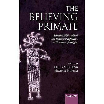 De gelovige Primate wetenschappelijke filosofisch en theologisch beschouwingen over de oorsprong van religie door Schloss & Jeffrey
