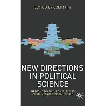 New Directions in Political Science  Responding to the Challenges of an Interdependent World by Hay & C.