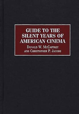 Guide to the Silent Years of American Cinema by McCaffrey & Donald W.