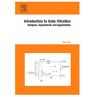 Introduction to Cake Filtration Analyses Experiments and Applications by Tien & Chi