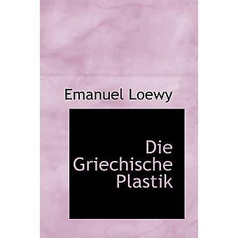 Die Griechische Plastik by Loewy & Emanuel
