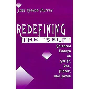 Neudefinition des Selbsts ausgewählte Essays über Swift Poe Pinter und Joyce von Murray & John Condon
