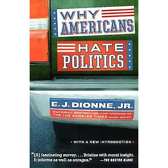 Why Americans Hate Politics by Dionne & E. J. & Jr.