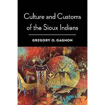 Culture and Customs of the Sioux Indians by Gagnon & Gregory O.