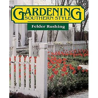Gardening Southern Style by Rushing & Felder