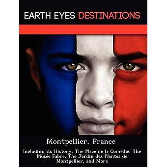 Montpellier França, incluindo sua história, o lugar de la Comdie The Muse Fabre o Jardin des Plantes de Montpellier e mais por Wilkins & Sandra