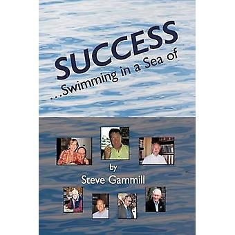 Success... Swimming in a Sea of by Gammill & Steve
