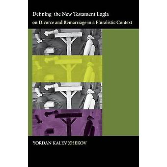 Defining the New Testament Logia on Divorce and Remarriage in a Pluralistic Context by Zhekov & Yordan Kalev