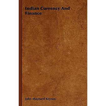 Indian Currency and Finance by Keynes & John Maynard