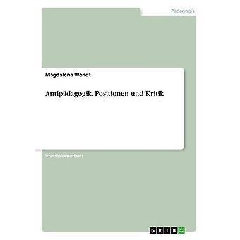 Antipdagogik. Positionen und Kritik par Wendt & Magdalena