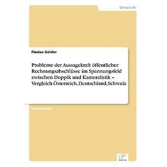 Probleme der Aussagekraft ffentlicher Rechnungsabschlsse im Spannungsfeld zwischen Doppik und Kameralistik Vergleich sterreich Deutschland Schweiz af Geisler & Florian
