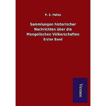Sammlungen historischer Nachrichten ber die Mongolischen Vlkerschaften by Pallas & P. S.