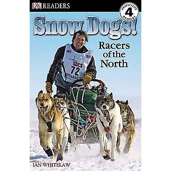 Snow Dogs! - Racers of the North by Ian Whitelaw - 9780756640811 Book