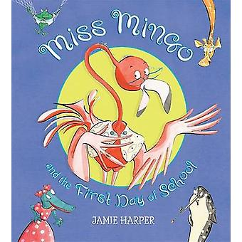 Miss Mingo and the First Day of School by Jamie Harper - Jamie Harper