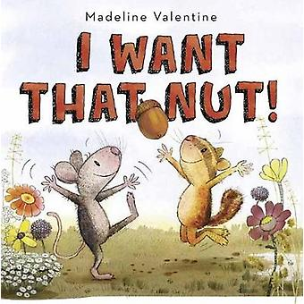 I Want That Nut! by Madeline Valentine - 9781101940372 Book