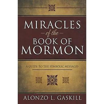 Miracles of the Book of Mormon - A Guide to Symbolic Messages by Alonz