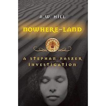 Nowhere Land - A Stephan Raszer Investigation by Sir A. W. Hill - 9781