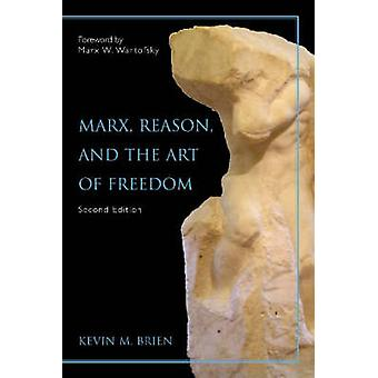Marx - Reason - and the Art of Freedom (2nd Revised edition) by Kevin