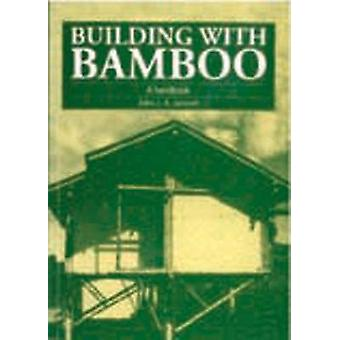 Building with Bamboo - A Handbook (2nd Revised edition) by Jules J.A.
