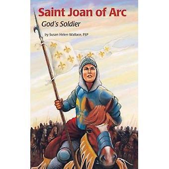 Saint Joan of Arc - God's Soldier by Susan Helen Wallace - Fsp Wallace
