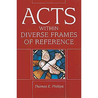 Acts in Diverse Frames of Reference by Thomas E. Phillips - 978088146
