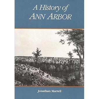 A History of Ann Arbor by Jonathan Marwil - 9780472094639 Book