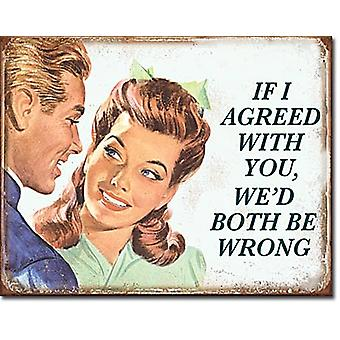 If I Agreed With You, We'D Both Be Wrong Metal Sign