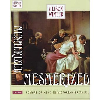 Mesmerized - Powers of Mind in Victorian Britain by Alison Winter - 97