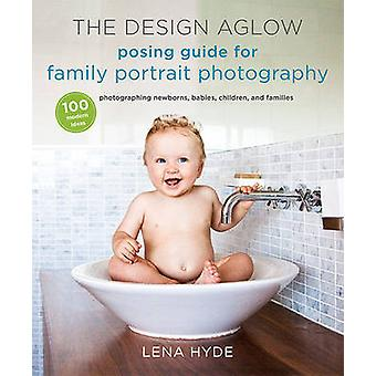 The Design Aglow Posing Guide for Family Portrait Photography - 100 Mo