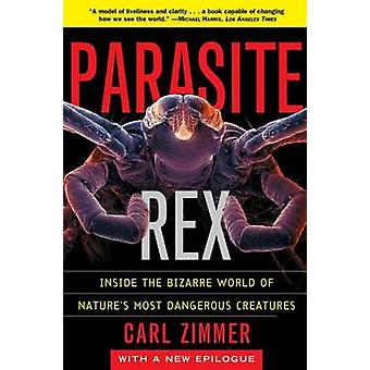 Parasite Rex - Inside the Bizarre World of Nature's Most Dangerous Cre