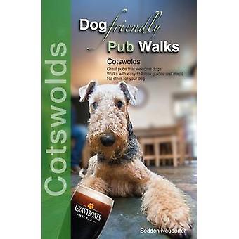 Dog Friendly Pub Walks - Cotswolds by Seddon Neudorfer - 9780993192357