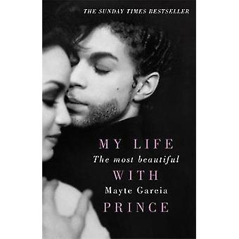The Most Beautiful - My Life With Prince by Mayte Garcia - 97814091712